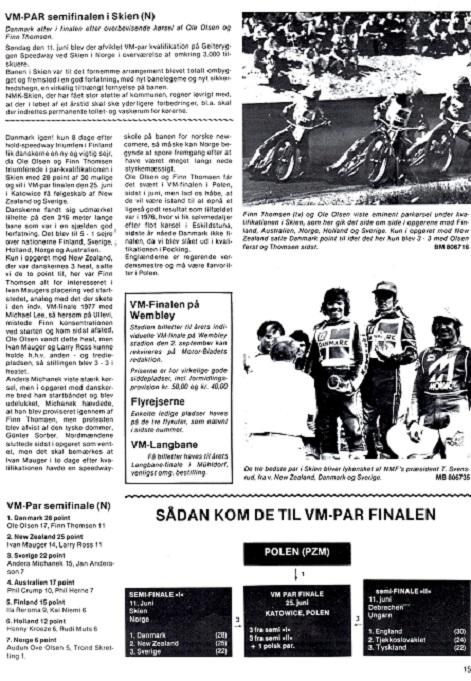 Ole Olsen og Finn gik videre til VM-Par finalen fra afdelingen i Skien, Norge. De blev nr. 3 i finalen efter England og New Zealand. Motorbladet juli 78.