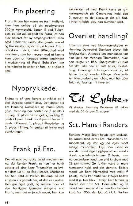 Frank havde altid nye planer med sin motorcykelkarriere. Kort efter sin debut med sidevognen anskaffede han sig en Eso til speedway, som det kan læses i klubblad fra aug. 68.