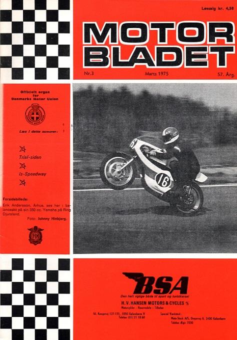 Motorbladet havde bragt dette billede af Erik Andersson i forbindelse med omtalen af løbet. Billedet var så godt, at det siden endte på denne forside af MB i 1975 marts nummer. Erik havde dog nr. 10 i pågældende løb, så billedet stammer sandsynligvis fra det aflyste DM løb i april.